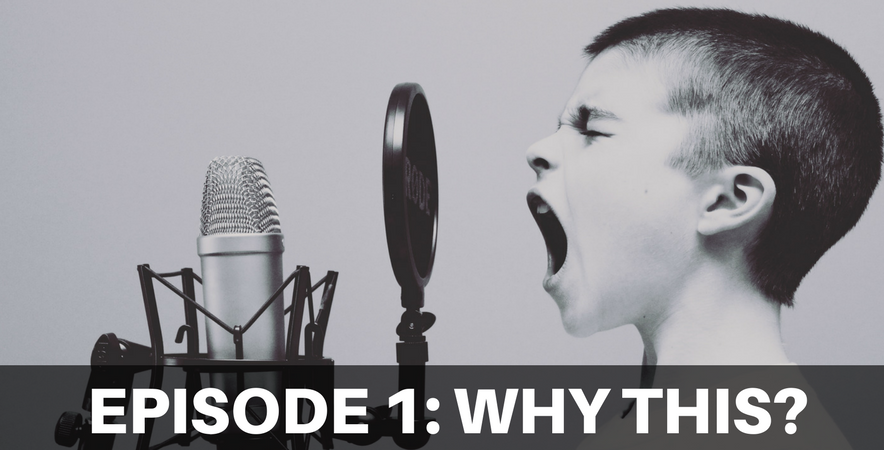 Episode 1 – Why Are We Here ?
