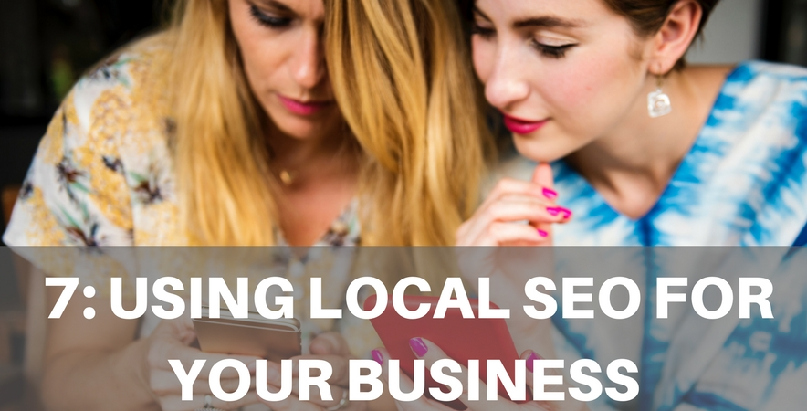 7: Using Local SEO For Your Business