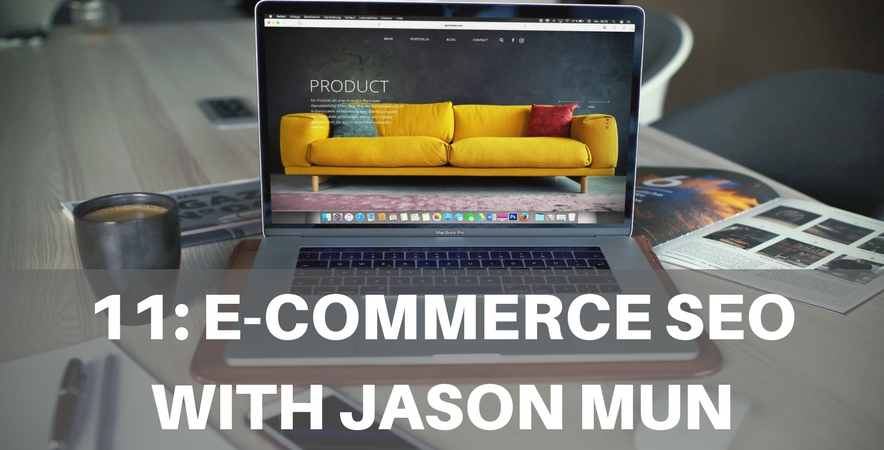 11: E-commerce SEO with Jason Mun