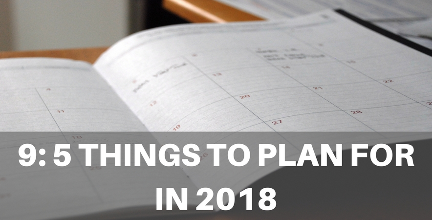 9: 5 Things To Plan For In 2018