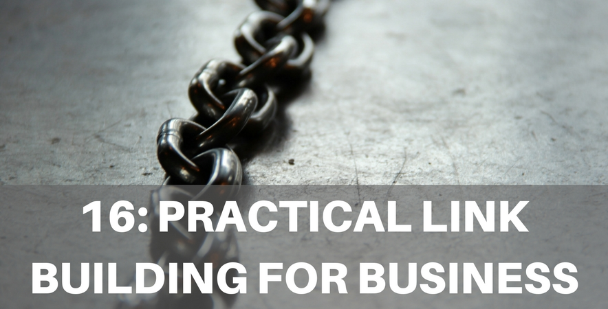 16: Practical Link Building Strategies Every Business Should be Doing