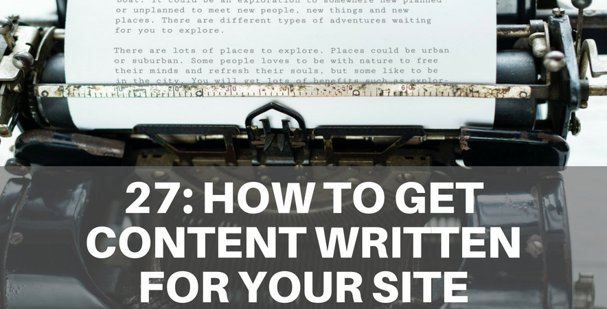 27: How to Get Content Written For Your Site