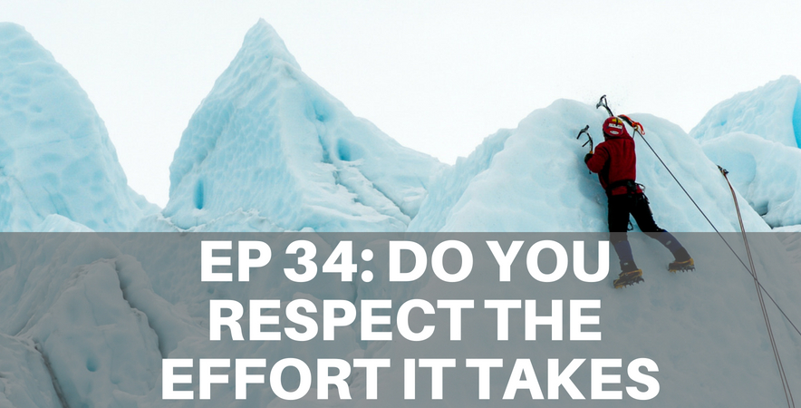 34: Do You Respect the Effort it Takes